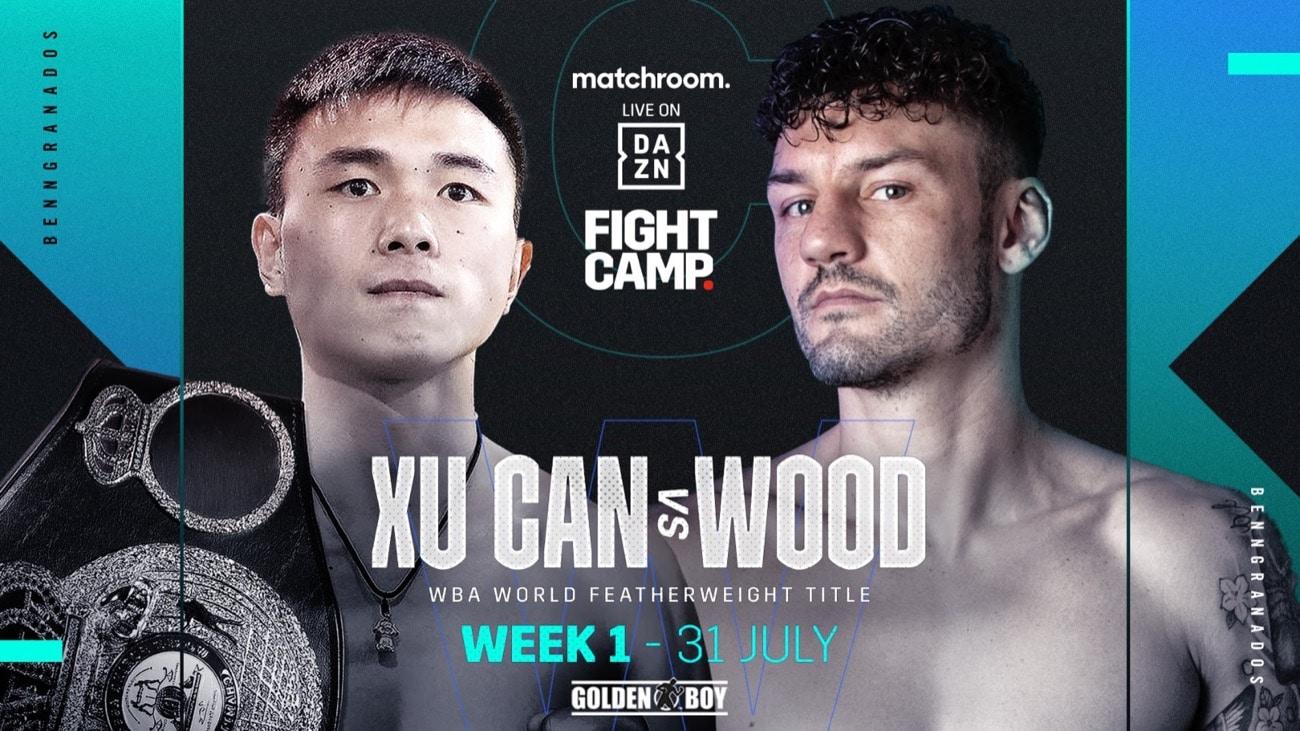 Xu Can vs Wood - DAZN - July 31 - 2 pm ET